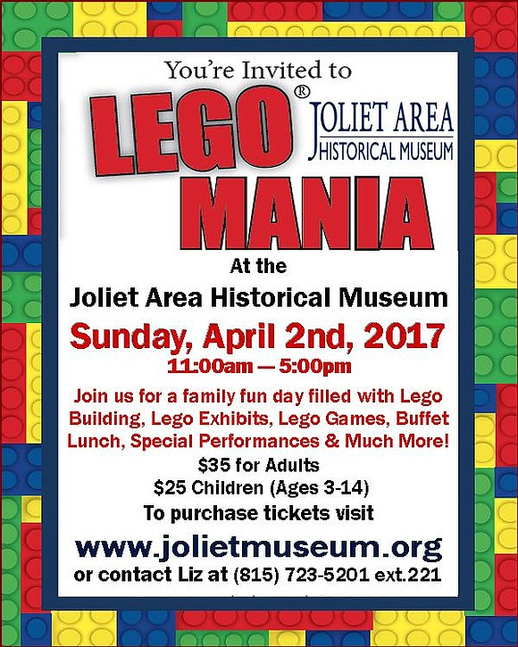Lego Mania Joliet Area Historical Museum Sunday, April 2nd, 2017 11am-5pm