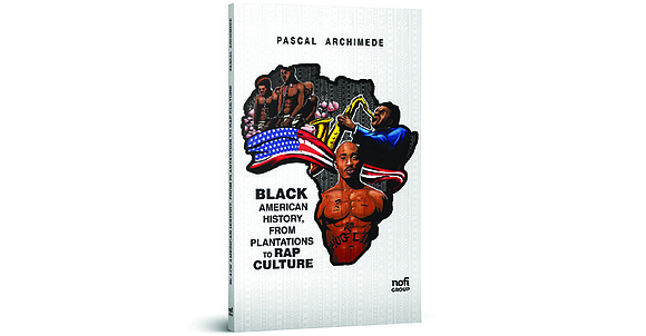 In the book, Black American History, From Plantations to Rap Culture, Guadeloupean author Pascal Archimède sought to encapsulate this 400-year ...