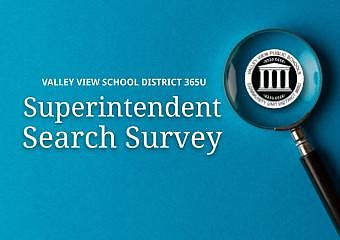 The Valley View School District 365U Board of Education is conducting a community survey as part of the process for ...