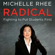 Michelle Rhee's book Radical: Fighting To Put Students First.