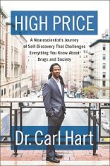 "What do you know about drugs and the causes of addiction? In the new book ""High Price"" by Dr. Carl ..."