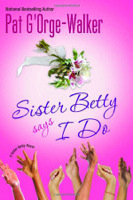 "Everybody loves a good wedding, but in the new novel ""Sister Betty Says I Do,"" there were lots of obstacles ..."