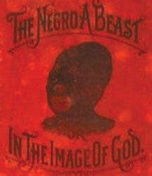 "The images of some contemporary public figures might be considered a rehash of the ""Brute"" stereotype as depicted on the cover of Charles Carroll's 1990 quasi-scientific tome, ""The Negro, a Beast."""
