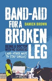 "In the book ""Band-Aid for a Broken Leg"" by Damien Brown, you'll read about one doctor's experiences, literally in the ..."
