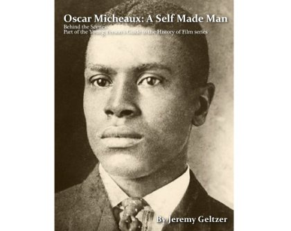 """Oscar Micheaux: A Self-Made Man,"" a new release from The Hollywood Press, brings the story of America's greatest African American ..."
