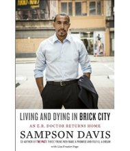 """Living and Dying in Brick City: An E.R. Doctor Returns Home,""  by Dr. Sampson Davis"