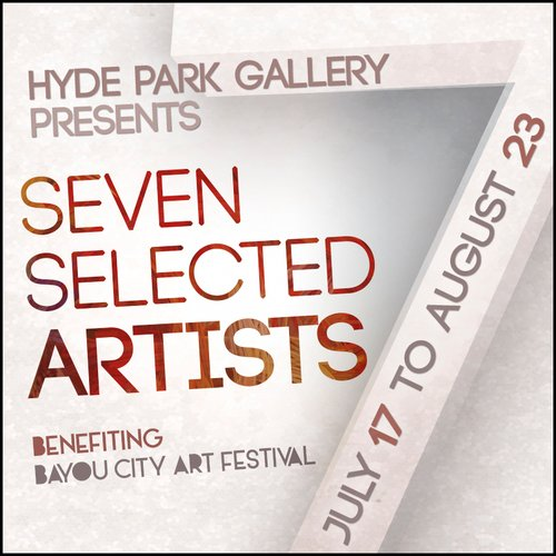 The Bayou City Arts Festival is hosting an indoor exhibit honoring Seven Selected Artists July 17th - August 21st. Curated ...