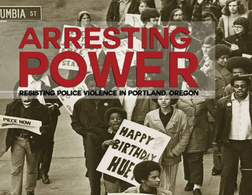 """Arresting Power: Resisting Police Violence in Portland, Oregon"" is a new documentary that chronicles the expansive history of police brutality ..."