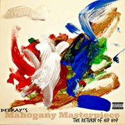 """""""Mahogany Masterpiece: The Return of Hip Hop"""" was released January 9, 2015."""