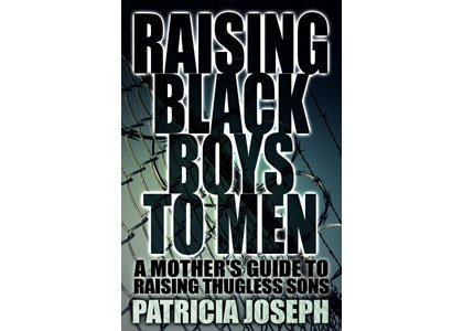 "Patricia Joseph's new book, ""Raising Black Boys to Men: A Mother's Guide to Raising Thugless Sons"" reveals tips, strategies and ..."