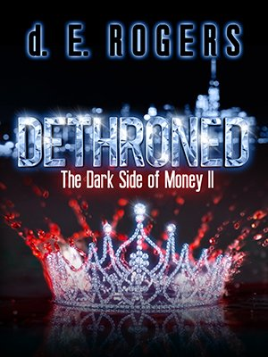 Dethroned: The Dark Side of Money II, the second book in the d. E. Rogers' series, will be released on ...