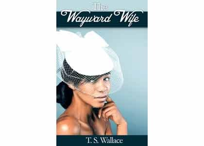 "Baltimore educator T. S. Wallace's debut fiction novel ""The Wayward Wife"" is an introspective look into a woman's mind, whose ..."