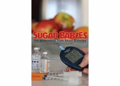 "In ""Sugar Babies: The Bittersweet Truth About Diabetes,"" from Academy Award-winning executive producer Geralyn White Dreyfous (Born Into Brothels) and ..."