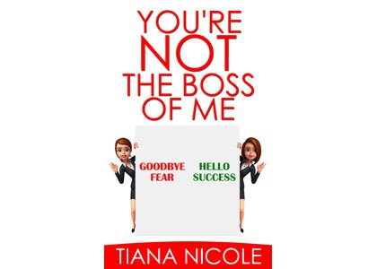 "Masterfully crafted by Tiana Nicole, ""You're Not the Boss of Me: Goodbye Fear, Hello Success"" is the latest in a ..."