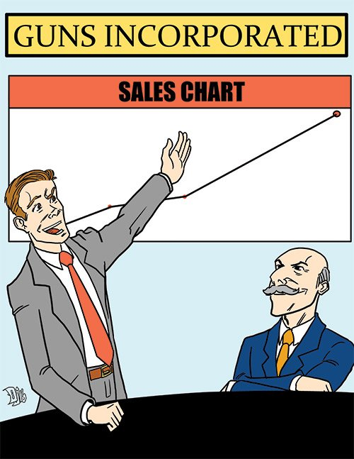 """""""Every time they start talking about gun control our sales soar!"""""""