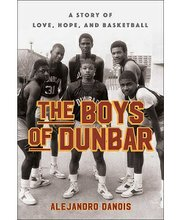 """Author Alejandro Danois has captured their tale in a new 246-page book, """"The Boys of Dunbar: A Story of Love, Hope, and Basketball."""""""