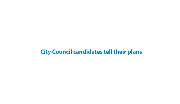 City Council candidates tell their plans