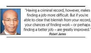 """""""Having a criminal record, however, makes finding a job more difficult. But if you're able to clear that blemish from your record, your chances of finding work – or perhaps finding a better job – are greatly improved."""" Robert James"""
