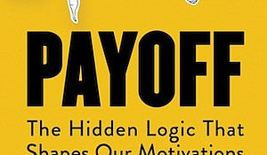 """""""Payoff: The Hidden Logic That Shapes Our Motivations"""" by Dan Ariely c.2016, TED $16.99 / $22.99 Canada113 pages"""