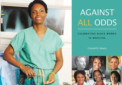 In her book, Against All Odds: Celebrating Black Women in Medicine, author Crystal Emery depicts black female doctors as resilient individuals who overcame obstacles to succeed in a male-dominated industry.