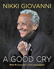 "This fall, Nikki Giovanni will release her latest book, ""A Good Cry: What We Learn from Tears and Laughter."" (William Morrow Hardcover, $19.99)."