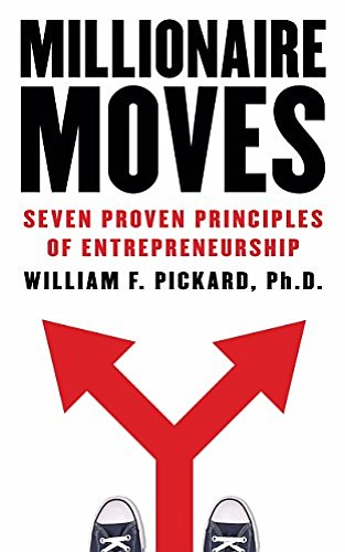 "Dr. William F. Pickard, in the Introduction to his book ""Millionaire Moves—Seven Proven Principles of Entrepreneurship"" (Real Times Media, 2016), ..."