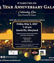 It Takes Two, Inc. will hold a gala to celebrate the organization's fifth anniversary on May 5, 2017, from 7 to 10 p.m. at Village Commons Community Center, located at 1326 Main Chapel Way in Gambrills.