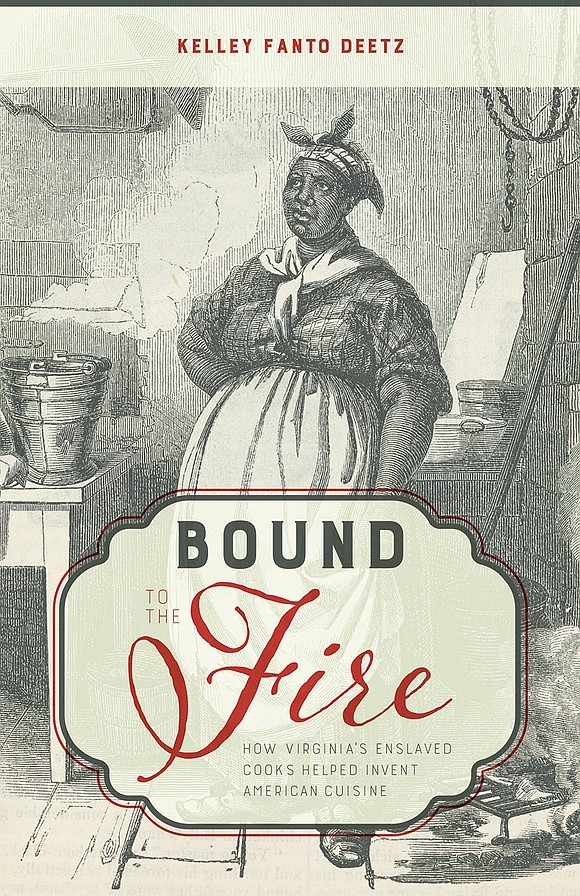"Book review of ""Bound to the Fire: How Virginia's Enslaved Cooks Helped Invent American Cuisine"" by Kelley Fanto Deetz."