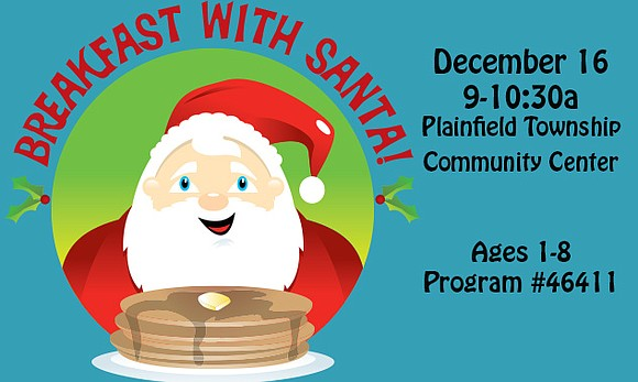 Santa is stopping by the Plainfield Park District to have breakfast with all the good girls and boys!