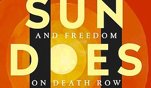 """The Sun Does Shine: How I Found Life and Freedom on Death Row"" by Anthony Ray Hardin with Lara Love Hardin