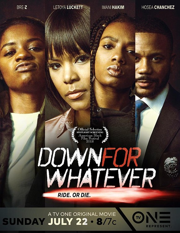 TV One's original film and 2017 American Black Film Festival (ABFF) winning screenplay, DOWN FOR WHATEVER, premieres Sunday, July 22nd ...
