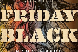 """Friday Black: Stories"" by Nana Kwame Adjei-Brenyah