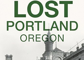 As Portland has grown and changed, so has its architectural landscape. Once prominent landmarks have disappeared in the face of ...