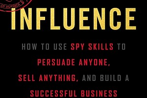 """""""Agent of Influence: How to Use Spy Skills to Persuade Anyone, Sell Anything, and Build a Successful Business"""" by Jason Hanson c.2019, Dey Street$26.99 / $33.50 Canada           267 pages"""
