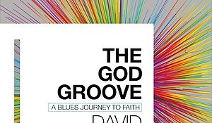 """The God Groove: A Blues Journey to Faith"" by David Ritz
