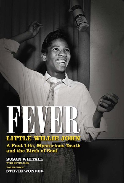 """Fever: Little Willie John: A Fast Life, Mysterious Death and the Birth of Soul"" (Titan..."