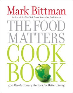 """The Food Matters Cookbook: 500 Revolutionary Recipes for Better..."