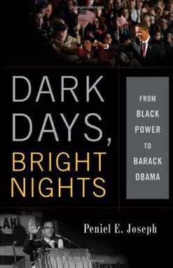 """Dark Days, Bright Nights: From Black Power to Barack Obama,"" by Peniel Joseph. Basic Civitas Books, 2010. $26.00"