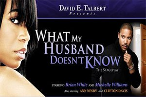 "David E. Talbert, brings one of the most anticipated and highly acclaimed plays of the year ""What My Husband Doesn't Know"""
