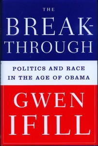 "Breakthrough: Politics and Race in the Age of Obama"" by Gwen Ifill"