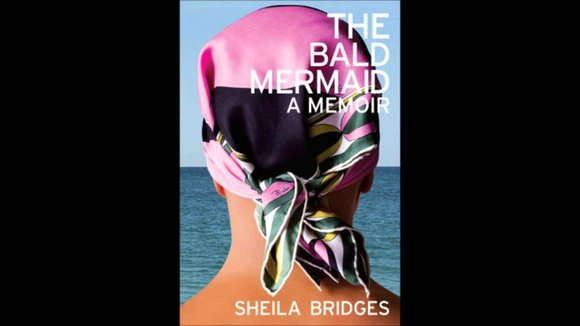 """During your life, you live many lives. While reading """"The Bald Mermaid: A Memoir"""" by Sheila Bridges (Pointed Leaf Press, ..."""