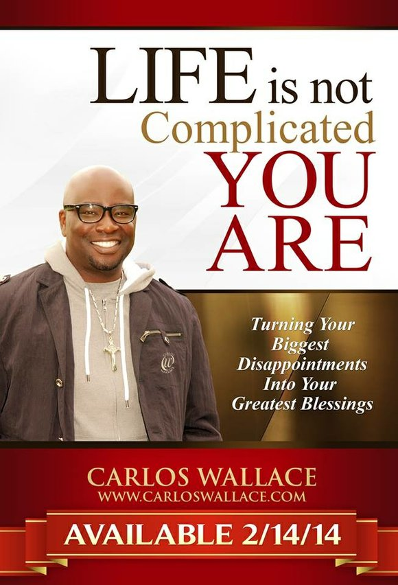 "Author Carlos Wallace's breaking through to new heights with his brand new book ""Life Is Not Complicated, You Are: Turning ..."