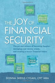 The Joy of Financial Security: The art and science of becoming happier, managing your money wisely, and creating a secure financial future