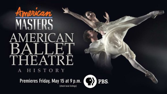 American Masters -- American Ballet Theatre: A History premieres nationwide Friday, May 15, 2015 at 9 p.m. on PBS (check ...