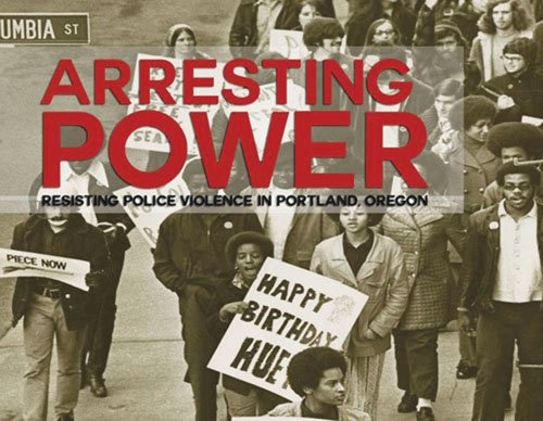 "The locally produced, award winning documentary ""Arresting Power- Resisting Police Violence in Portland, Oregon"" will screen at the Clinton Street ..."