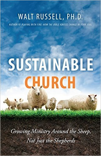 Sustainable Church: Growing Ministry Around the Sheep, Not Just the Shepherds, the new book by author Walt Russell (published by ...