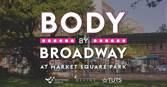 The Houston Downtown Management District and Theatre Under the Stars (TUTS) present Body by Broadway at Market Square Park. Sing, ...