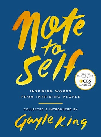 """""""Note to Self,"""" collected and introduced by Gayle King c.2018, Simon & Schuster   $20.00 / $27.00 Canada162 pages"""
