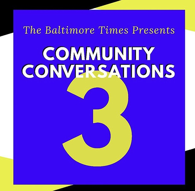 Did you know in the coming weeks that The Baltimore Times is hosting THREE FREE community conversations.