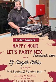 """— DJ Christopher """"Sugar Chris"""" Tittle found a way to continue to entertain us during this Cronavirus Pandemic. He will be live for """"Happy Hour Party Mix Live"""" on Facebook on Fridays from 7 p.m. to 10 p.m."""